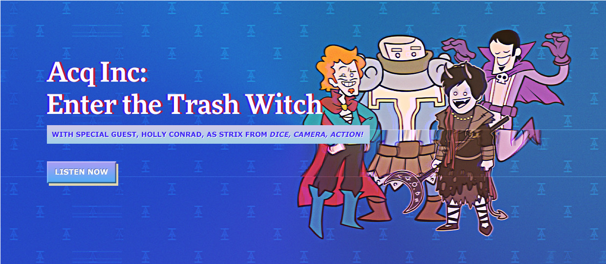 Acq Inc: Enter the Trash Witch - With Special Guest, Holly Conrad, As Strix From Dice, Camera, Action!